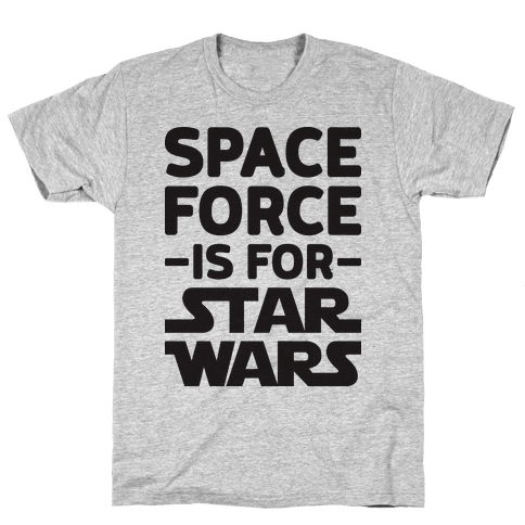 165ccb1f7091a Space Force Is For Star Wars Mens Unisex T-Shirt