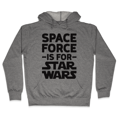 Space Force Is For Star Wars Hooded Sweatshirt