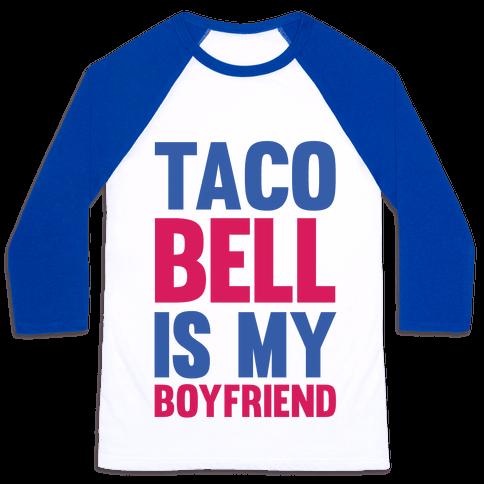 Taco Bell Is My Boyfriend Baseball Tee