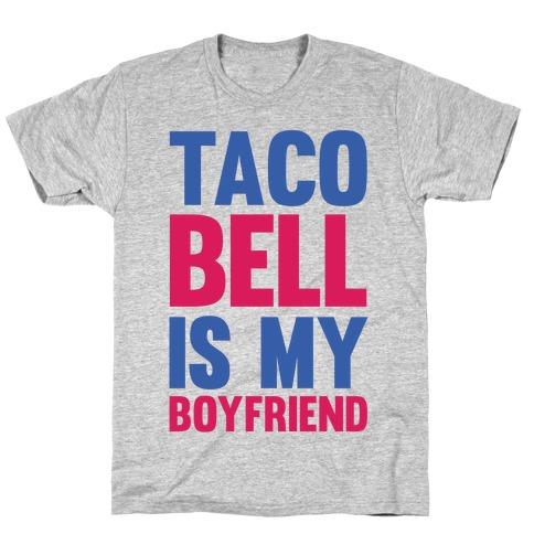 Taco Bell Is My Boyfriend T-Shirt