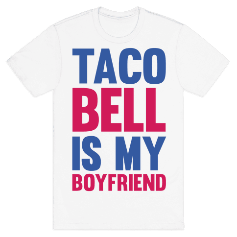 Taco Bell Is My Boyfriend Mens T-Shirt