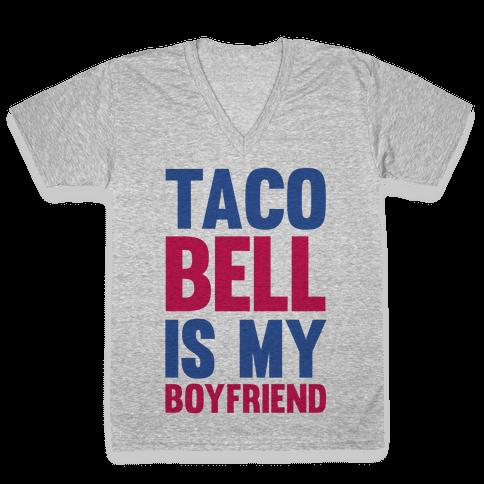 Taco Bell Is My Boyfriend V-Neck Tee Shirt