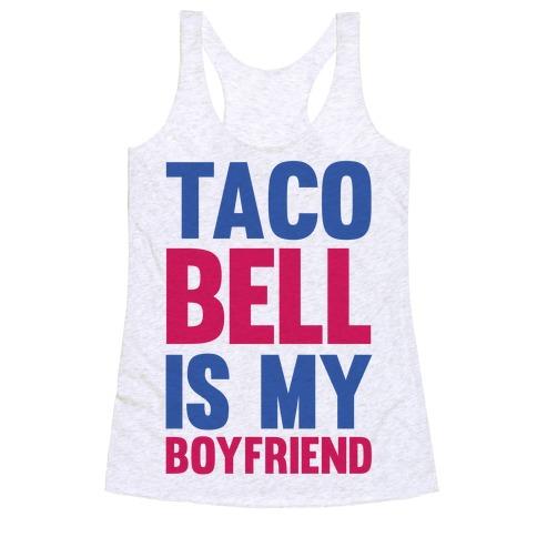 Taco Bell Is My Boyfriend Racerback Tank Top