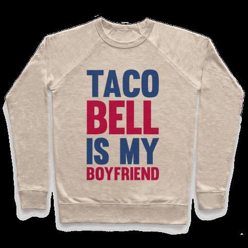 Taco Bell Is My Boyfriend Pullover