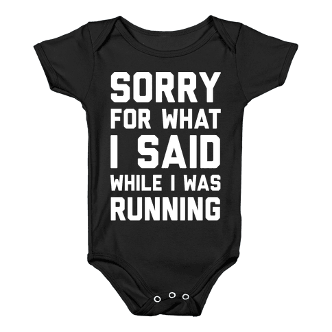 Sorry For What I Said While I Was Running Baby Onesy