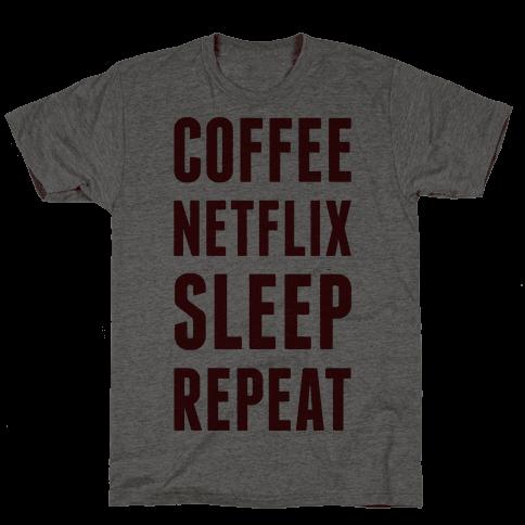Coffee Netflix Sleep Repeat