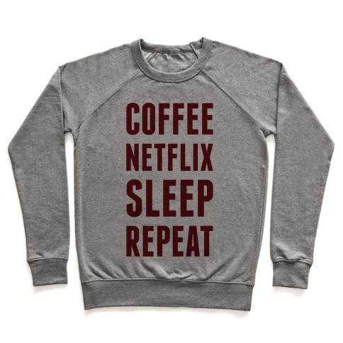 Coffee Netflix Sleep Repeat Pullover