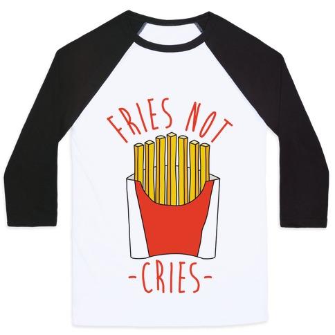Fries Not Cries Baseball Tee