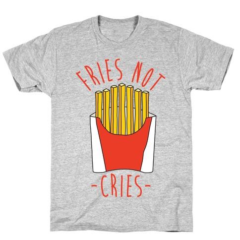 Fries Not Cries T-Shirt