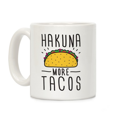 Hakuna More Tacos Coffee Mug