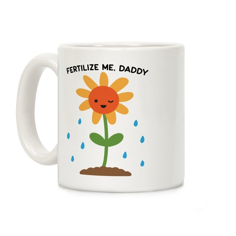 Fertilize Me, Daddy Coffee Mug