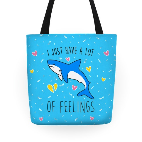 I Just Have A Lot Of Feelings - Shark Tote