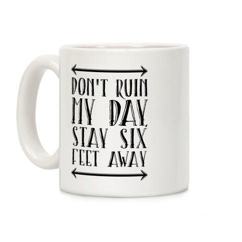 Don't Ruin My Day, Stay 6 Feet Away Coffee Mug