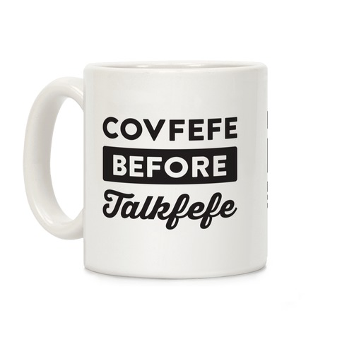 Covfefe Before Talkfefe Coffee Mug
