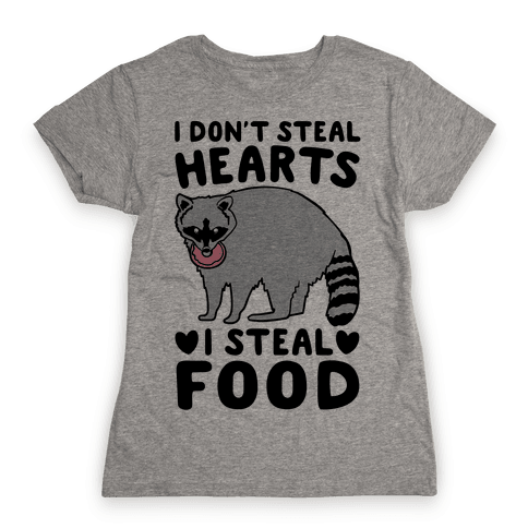 I Don't Steal Hearts I Steal Food Womens T-Shirt