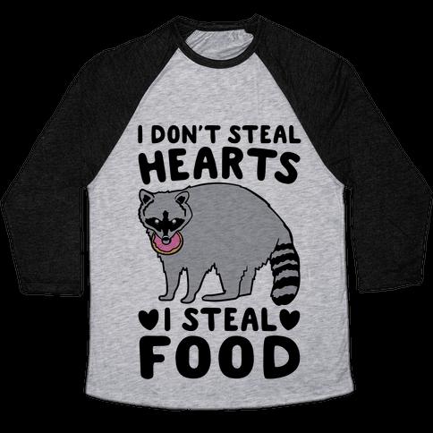 I Don't Steal Hearts I Steal Food Baseball Tee