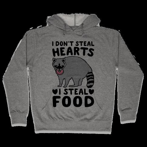 I Don't Steal Hearts I Steal Food Hooded Sweatshirt