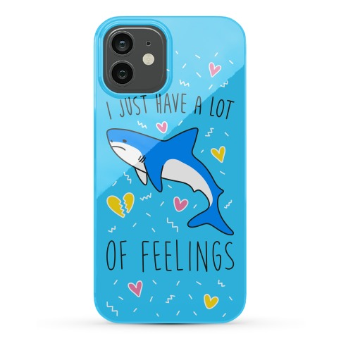 I Just Have A Lot Of Feelings - Shark Phone Case