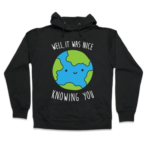 Well, It Was Nice Knowing You Earth Hooded Sweatshirt
