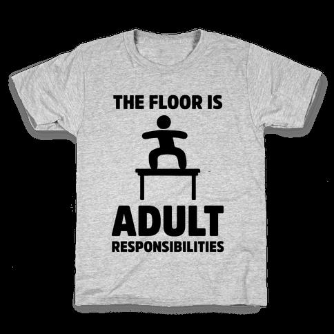 The Floor Is Adult Responsibilities Kids T-Shirt