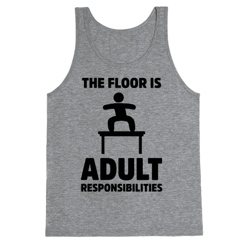 The Floor Is Adult Responsibilities Tank Top