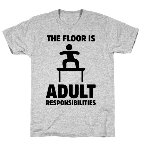 The Floor Is Adult Responsibilities Mens T-Shirt