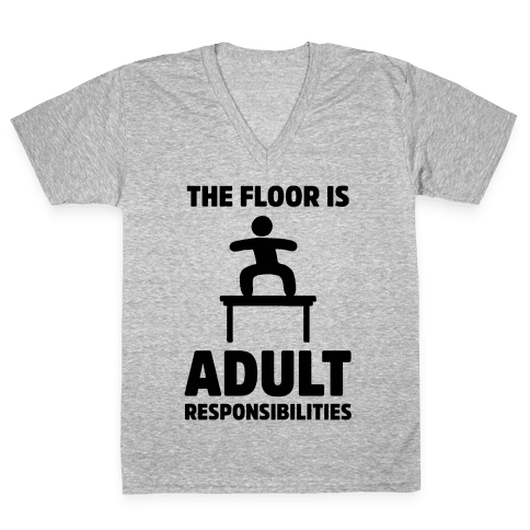 The Floor Is Adult Responsibilities V-Neck Tee Shirt