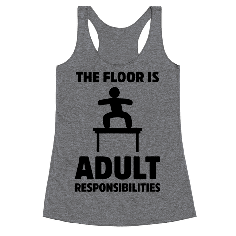 The Floor Is Adult Responsibilities Racerback Tank Top