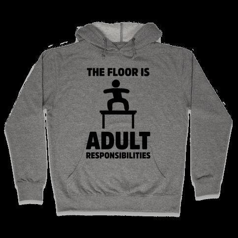 The Floor Is Adult Responsibilities Hooded Sweatshirt