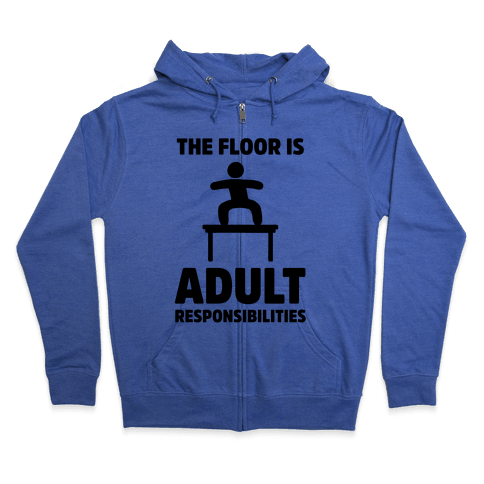 The Floor Is Adult Responsibilities Zip Hoodie