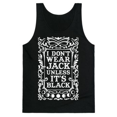 I Don't Wear Jack Unless It's Black Tank Top