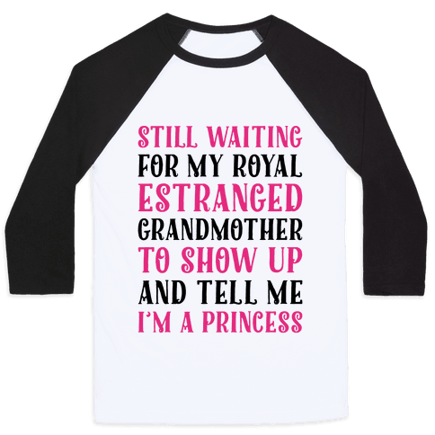 Still Waiting For My Royal Estranged Grandmother To Show Up And Tell me I'm A Princess Parody Baseball Tee