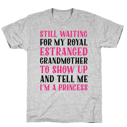 Still Waiting For My Royal Estranged Grandmother To Show Up And Tell me I'm A Princess Parody Mens/Unisex T-Shirt