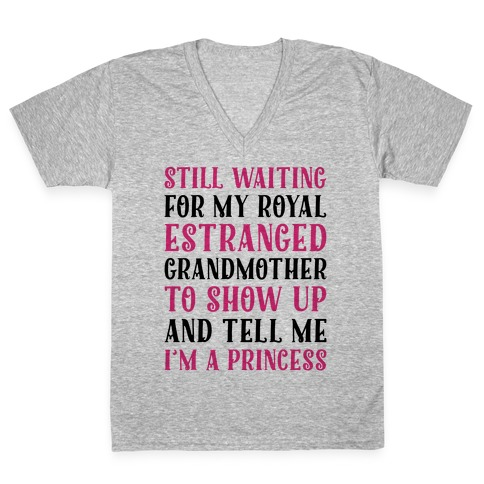 Still Waiting For My Royal Estranged Grandmother To Show Up And Tell me I'm A Princess Parody V-Neck Tee Shirt