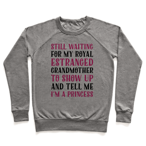 Still Waiting For My Royal Estranged Grandmother To Show Up And Tell me I'm A Princess Parody Pullover