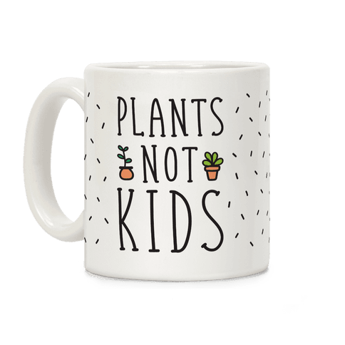 Plants Not Kids Coffee Mug