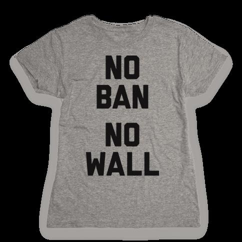No Ban No Wall Womens T-Shirt