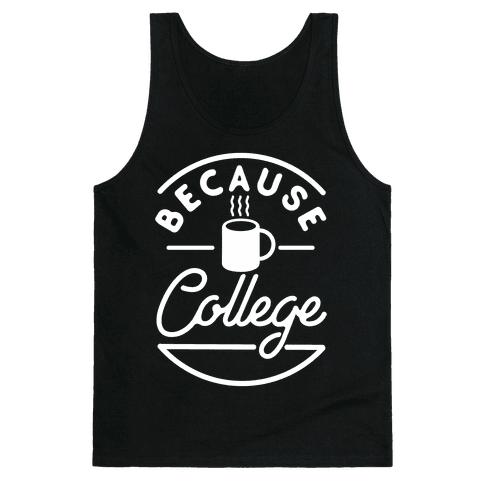 Because College Tank Top