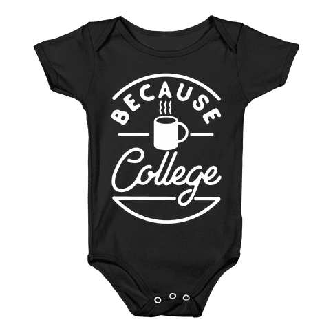 Because College Baby Onesy