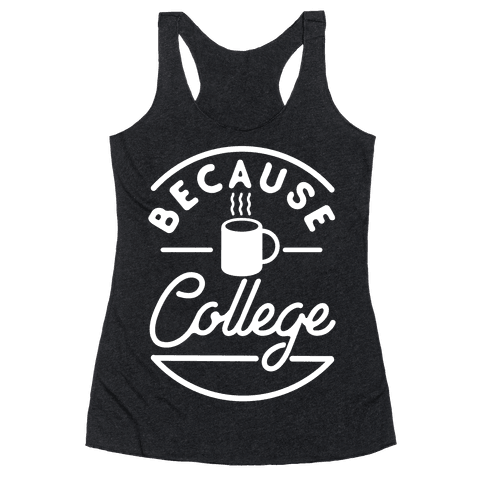 Because College Racerback Tank Top