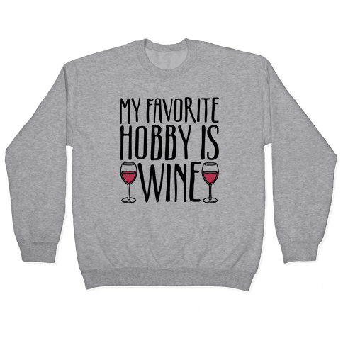 My Favorite Hobby Is Wine Pullover