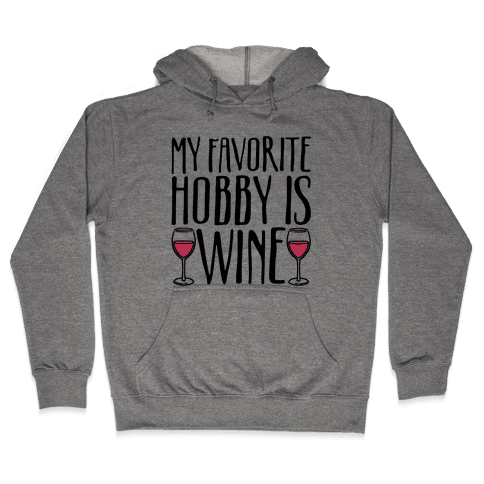 My Favorite Hobby Is Wine Hooded Sweatshirt