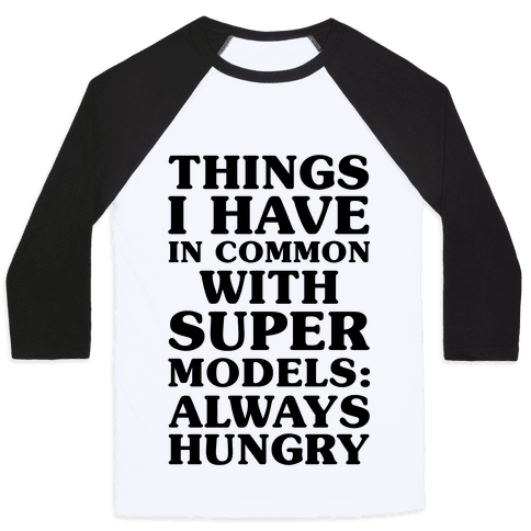 Things I have In Common With Supermodels Baseball Tee
