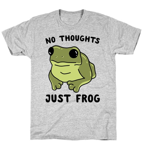 No Thoughts, Just Frog T-Shirt