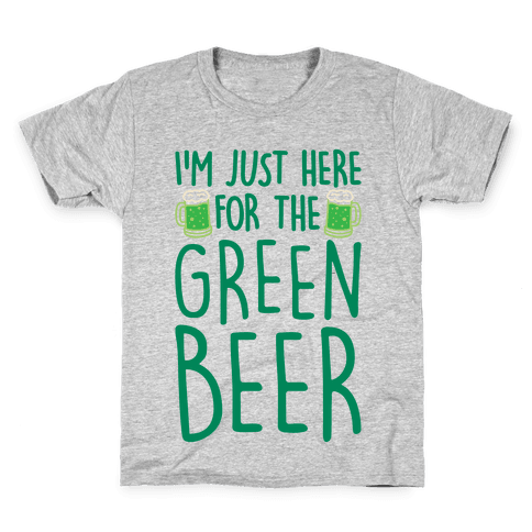 I'm Just Here For The Green Beer Kids T-Shirt