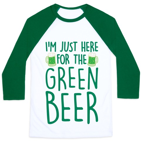 I'm Just Here For The Green Beer Baseball Tee
