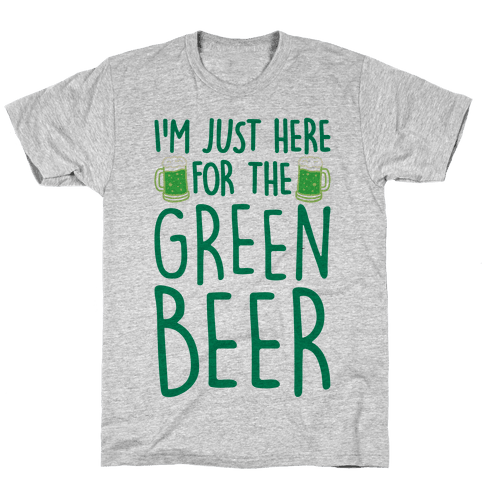 I'm Just Here For The Green Beer Mens/Unisex T-Shirt