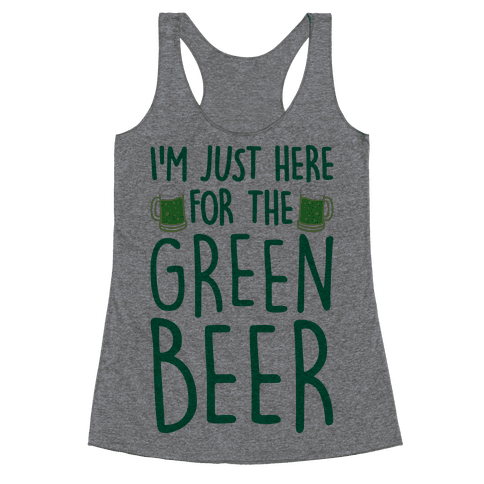 I'm Just Here For The Green Beer Racerback Tank Top