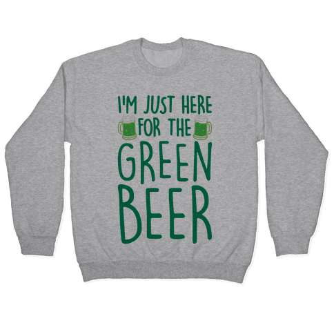 I'm Just Here For The Green Beer Pullover