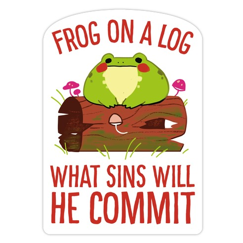Frog On A Log, What Sins Will He Commit Die Cut Sticker